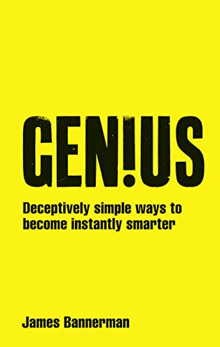Genius!: Deceptively simple ways to become instantly: Bannerman, James