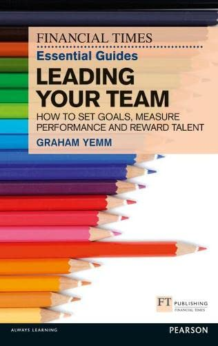 9780273772422: Leading Your Team: How to Set Goals, Measure Performance and Reward Talent