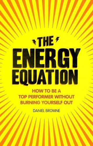9780273776017: Energy Equation: How to Be a Top Performer Without Burning Yourself Out