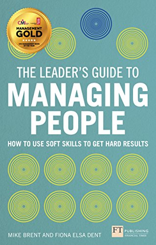 The Leader's Guide to Managing People: How to Use Soft Skills to Get Hard Results: Brent, Mike...