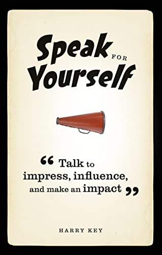 Speak for Yourself: Talk to Impress, Influence and Make an Impact: Key, Harry