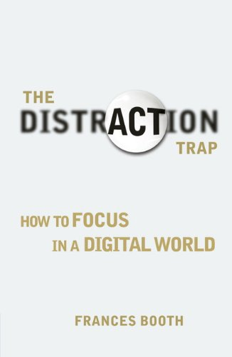 The Distraction Trap: How to Focus in a Digital World: Booth, Frances