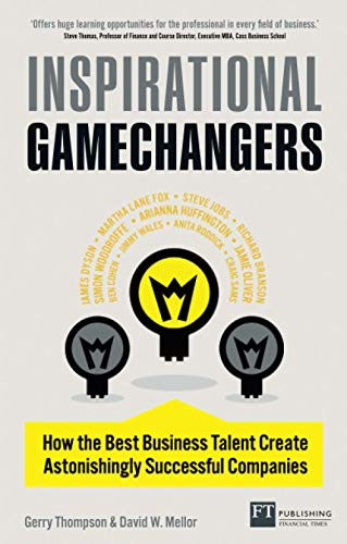 Inspirational Gamechangers: How the best business talent create astonishingly successful companies:...