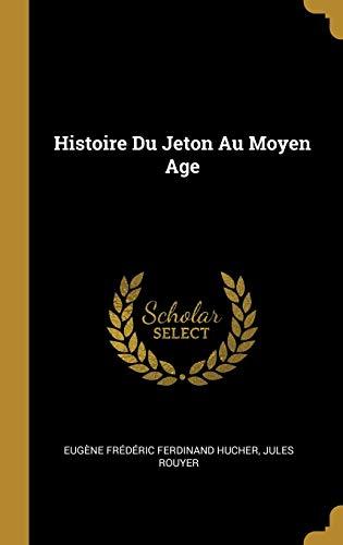 Histoire Du Jeton Au Moyen Age (Hardback): Eugene Frederic Ferdinand