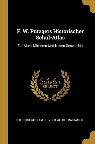 F. W. Putzgers Historischer Schul-Atlas: Zur Alten,: Friedrich Wilhelm Putzger,