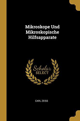 Mikroskope Und Mikroskopische Hilfsapparate. (Paperback): Carl Zeiss