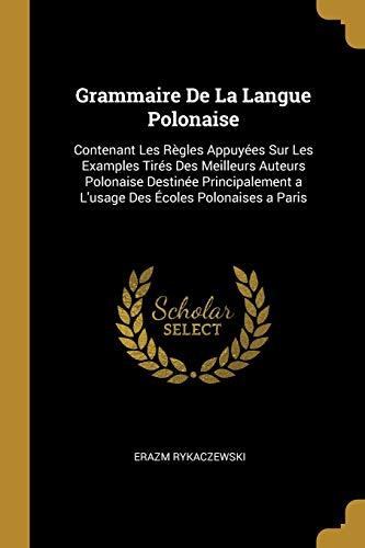 Grammaire de la Langue Polonaise: Contenant Les: Erazm Rykaczewski