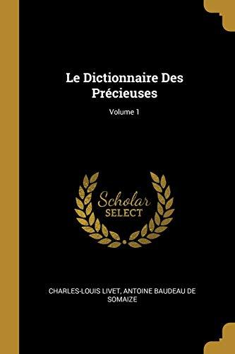Le Dictionnaire Des Precieuses; Volume 1 (Paperback): Charles-Louis Livet, Antoine