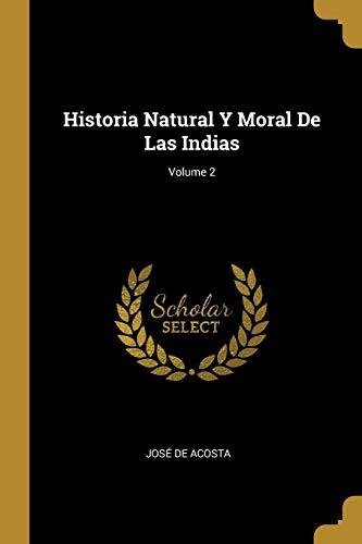 HISTORIA NATURAL Y MORAL DE LAS INDIAS,: Jose de Acosta
