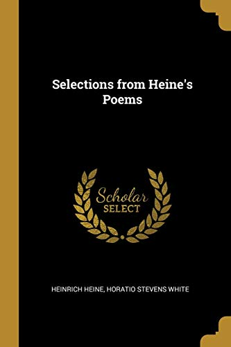 Selections from Heine's Poems (Paperback): Horatio Stevens White,