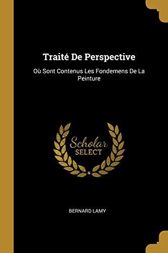 Traite de Perspective: Ou Sont Contenus Les: Bernard Lamy