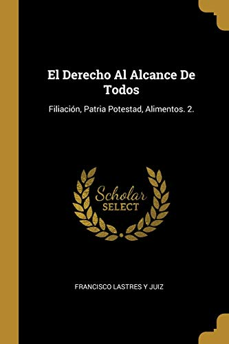 El Derecho Al Alcance de Todos: Filiacion,: Francisco Lastres y