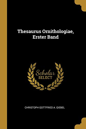 Thesaurus Ornithologiae, Erster Band (Paperback): Christoph Gottfried a