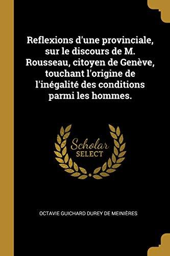 9780274453665: Reflexions d'Une Provinciale, Sur Le Discours de M. Rousseau, Citoyen de Genève, Touchant l'Origine de l'Inégalité Des Conditions Parmi Les Hommes.
