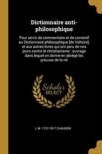 9780274459469: Dictionnaire anti-philosophique: Pour servir de commentaire et de correctif au Dictionnaire philosophique [de Voltaire], et aux autres livres qui ont ... on donne en abrégé les preuves de la rel
