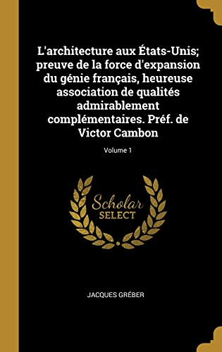 9780274464197: L'Architecture Aux États-Unis; Preuve de la Force d'Expansion Du Génie Français, Heureuse Association de Qualités Admirablement Complémentaires. Préf. de Victor Cambon; Volume 1