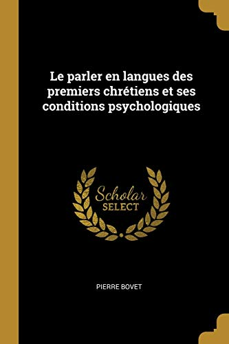 Le Parler En Langues Des Premiers Chretiens: Pierre Bovet
