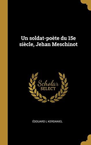 Un Soldat-Poete Du 15e Siecle, Jehan Meschinot: Edouard L Kerdaniel