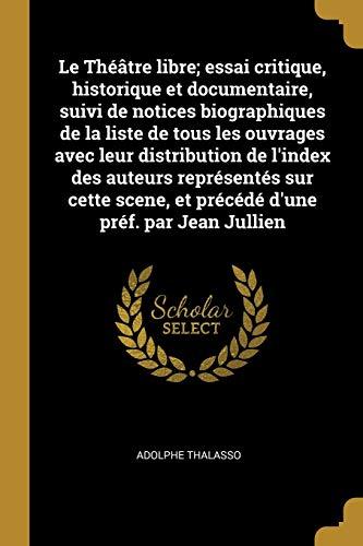 Le Theatre Libre; Essai Critique, Historique Et: Adolphe Thalasso