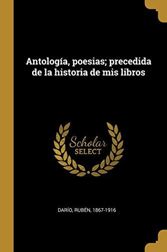 9780274535507: Antología, poesias; precedida de la historia de mis libros