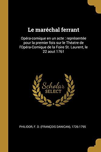 9780274559633: Le Maréchal Ferrant: Opéra-Comique En Un Acte: Représentée Pour La Premier Fois Sur Le Théatre de l'Opéra-Comique de la Foire St. Laurent, Le 22 Aout 1761