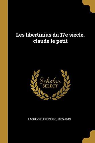 Les Libertinius Du 17e Siecle. Claude Le: Lachevre Frederic 1855-1943