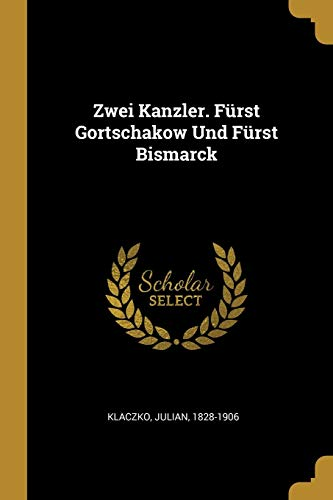 Zwei Kanzler. F rst Gortschakow Und F: Julian Klaczko