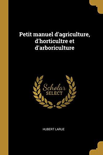 Petit Manuel d'Agriculture, d'Horticultre Et d'Arboriculture (Paperback): Hubert Larue