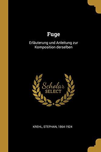 Fuge: Erl uterung Und Anleitung Zur Komposition: Stephan Krehl