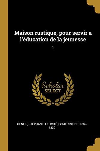 Maison Rustique, Pour Servir a l' ducation: Stephanie Felicite Genlis