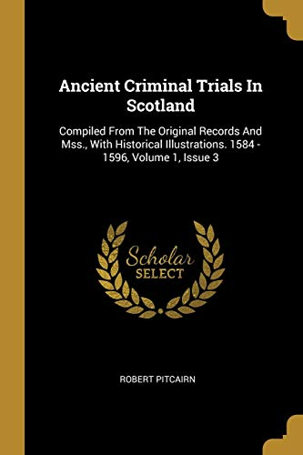 9780274695027: Ancient Criminal Trials In Scotland: Compiled From The Original Records And Mss., With Historical Illustrations. 1584 - 1596, Volume 1, Issue 3