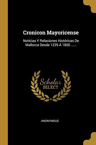 CRONICON MAYORICENSE: NOTICIAS Y RELACIONES HISTORICAS DE: Anonymous