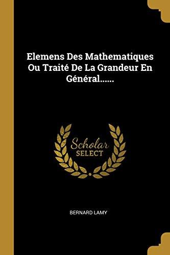 Elemens Des Mathematiques Ou Trait de la: Bernard Lamy