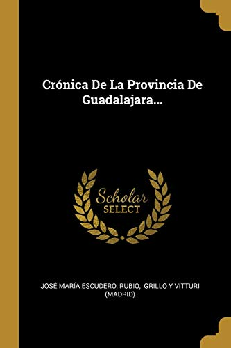 Cr nica De La Provincia De Guadalajara.: Jose Maria Escudero,
