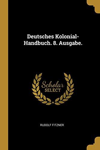 Deutsches Kolonial-Handbuch. 8. Ausgabe. (Paperback): Rudolf Fitzner