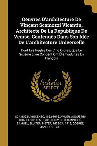 9780274870967: Oeuvres d'Architecture de Vincent Scamozzi Vicentin, Architecte de la Republique de Venise, Contenuës Dans Son Idée de l'Architecture Universelle: Don