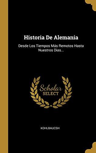 9780274918164: Historia De Alemania: Desde Los Tiempos Más Remotos Hasta Nuestros Dias...