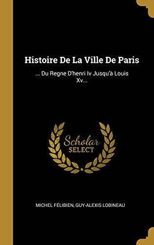 Histoire de la Ville de Paris: .: Michel Felibien, Guy-Alexis
