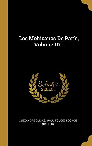 LOS MOHICANOS DE PARIS, VOLUME 10.: Alexandre Dumas