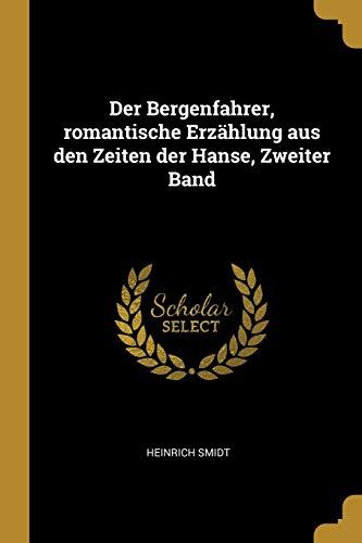 Der Bergenfahrer, Romantische Erz hlung Aus Den: Heinrich Smidt