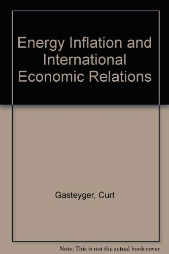 Energy, Inflation, and International Economic Relations : Atlantic Institute Studies-II: Curt ...