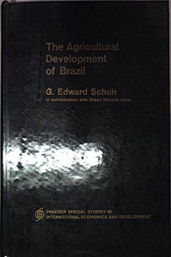 Agricultural Development of Brazil: Schuh, G. Edward