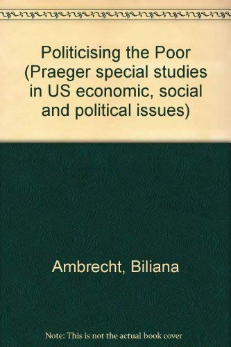 9780275059002: Politicising the Poor (Praeger special studies in U.S. economic, social, and political issues)