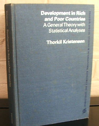 Development in Rich and Poor Countries: A General Theory with Statistical Analyses: Thorkil ...