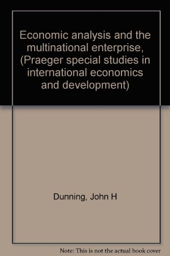 ECONOMIC ANALYSIS AND THE MULTINATIONAL ENTERPRISE.: Dunning, John H.