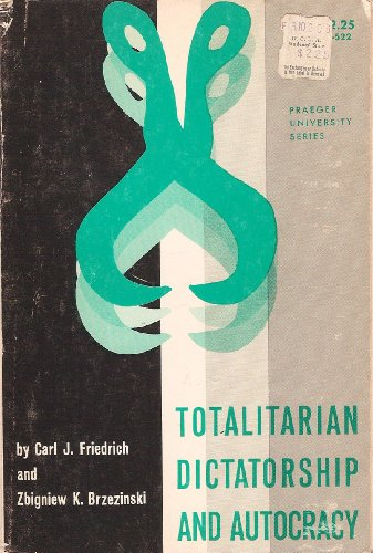 Totalitarian Dictatorship and Autocracy (Praeger University Series) (0275162745) by Carl J. Friedrich; Zbigniew K. Brzezinski