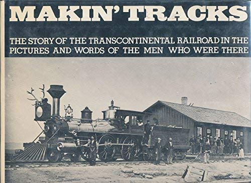 9780275220204: Makin' tracks: The Story of the Transcontinental Railroad in the Pictures and Words of the Men Who Were There