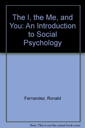 The I, The Me, & You: An Introduction to Social Psychology: Fernandez, Ronald