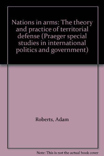 9780275231705: Nations in arms: The theory and practice of territorial defense (Praeger special studies in international politics and government)
