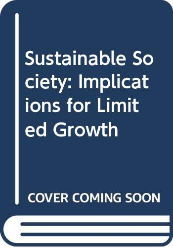 9780275238902: Sustainable Society: Implications for Limited Growth (Praeger special studies in U.S. economic, social, and political issues)
